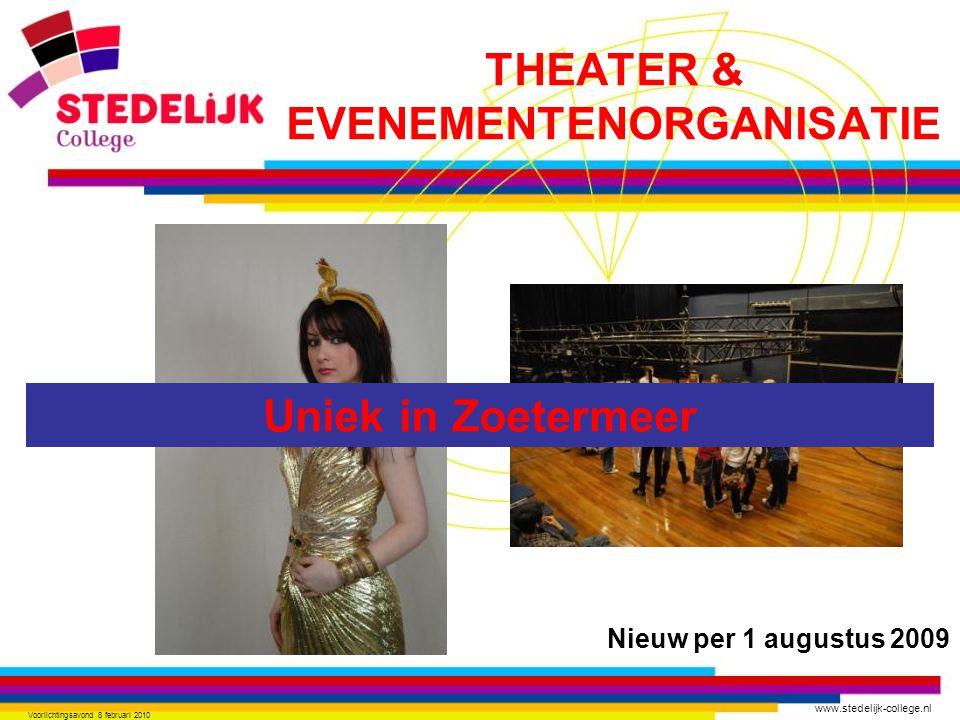 www.stedelijk-college.nl Voorlichtingsavond 8 februari 2010 Nieuw per 1 augustus 2009 Uniek in Zoetermeer THEATER & EVENEMENTENORGANISATIE