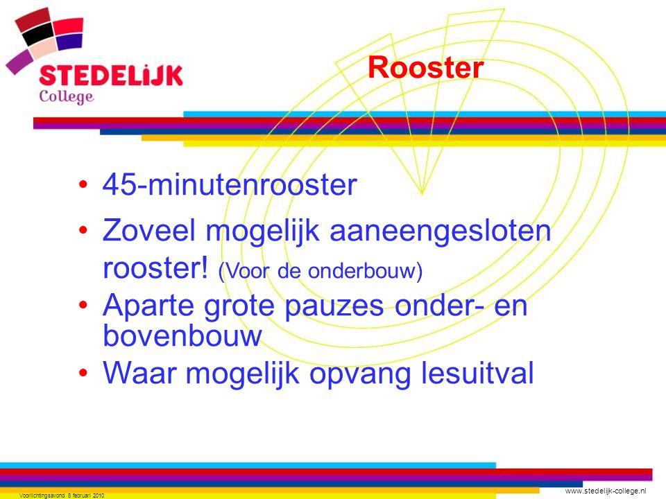 www.stedelijk-college.nl Voorlichtingsavond 8 februari 2010 45-minutenrooster Zoveel mogelijk aaneengesloten rooster! (Voor de onderbouw) Aparte grote