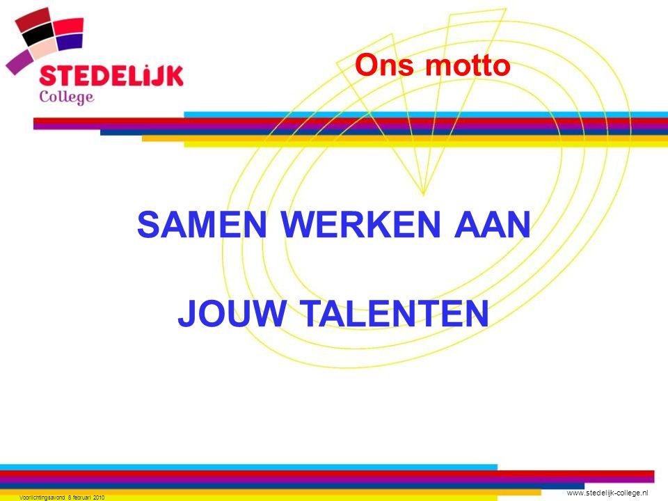 www.stedelijk-college.nl Voorlichtingsavond 8 februari 2010 SAMEN WERKEN AAN JOUW TALENTEN Ons motto