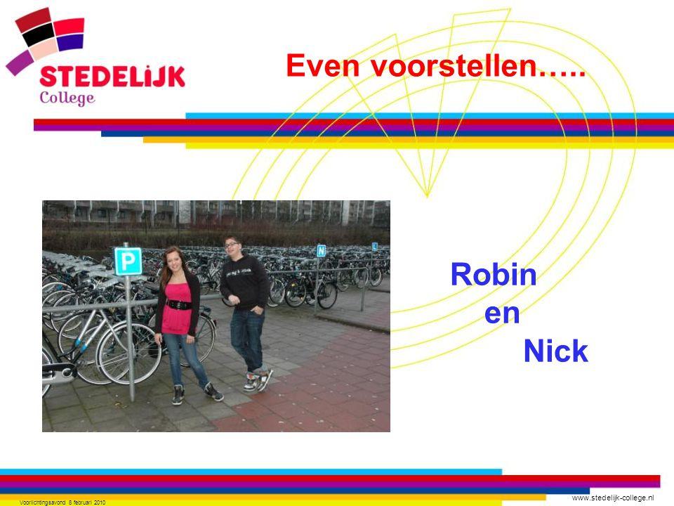 www.stedelijk-college.nl Voorlichtingsavond 8 februari 2010 Robin en Nick Even voorstellen…..