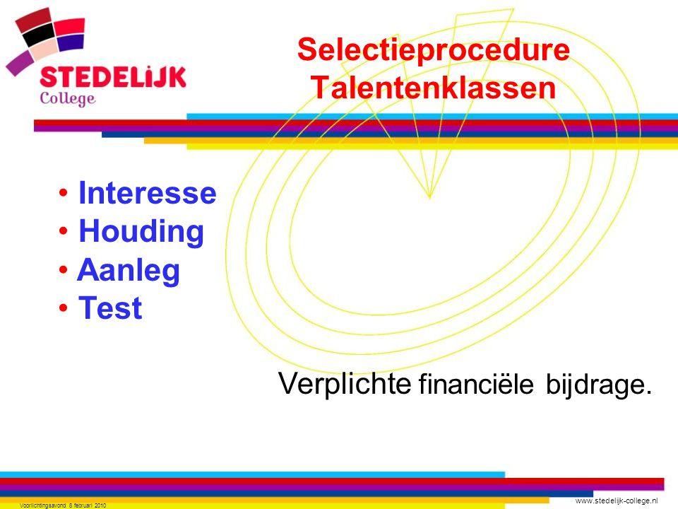www.stedelijk-college.nl Voorlichtingsavond 8 februari 2010 Interesse Houding Aanleg Test Verplichte financiële bijdrage. Selectieprocedure Talentenkl