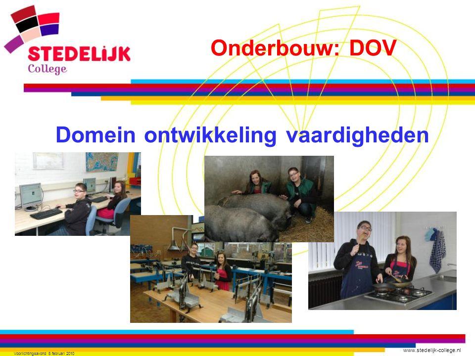 www.stedelijk-college.nl Voorlichtingsavond 8 februari 2010 Domein ontwikkeling vaardigheden Onderbouw: DOV
