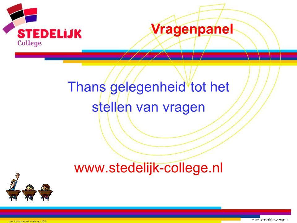 www.stedelijk-college.nl Voorlichtingsavond 8 februari 2010 Thans gelegenheid tot het stellen van vragen www.stedelijk-college.nl Vragenpanel