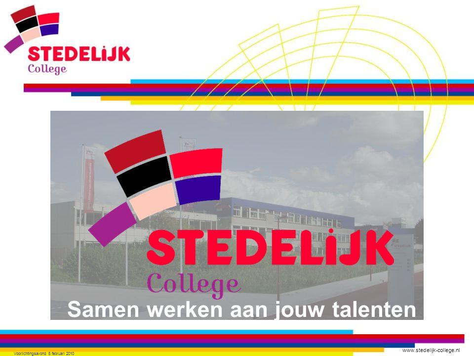 www.stedelijk-college.nl Voorlichtingsavond 8 februari 2010 Samen werken aan jouw talenten