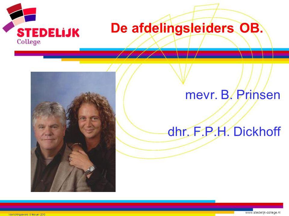 www.stedelijk-college.nl Voorlichtingsavond 8 februari 2010 mevr. B. Prinsen dhr. F.P.H. Dickhoff De afdelingsleiders OB.