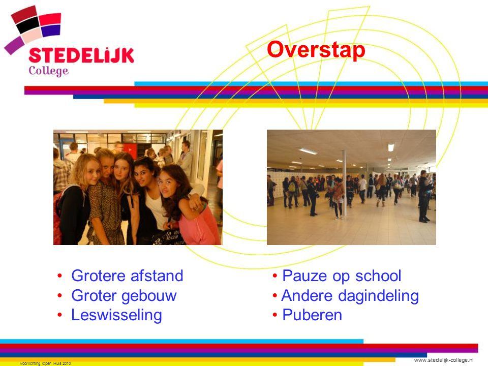 www.stedelijk-college.nl Voorlichting Open Huis 2010 Grotere afstand Groter gebouw Leswisseling Pauze op school Andere dagindeling Puberen Overstap