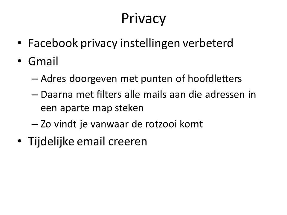 Privacy Facebook privacy instellingen verbeterd Gmail – Adres doorgeven met punten of hoofdletters – Daarna met filters alle mails aan die adressen in een aparte map steken – Zo vindt je vanwaar de rotzooi komt Tijdelijke email creeren