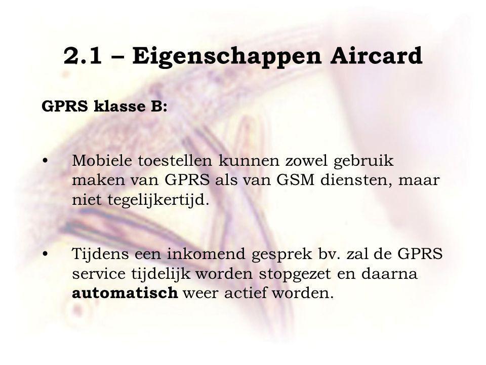 2.1 – Eigenschappen Aircard GPRS klasse B: Mobiele toestellen kunnen zowel gebruik maken van GPRS als van GSM diensten, maar niet tegelijkertijd.