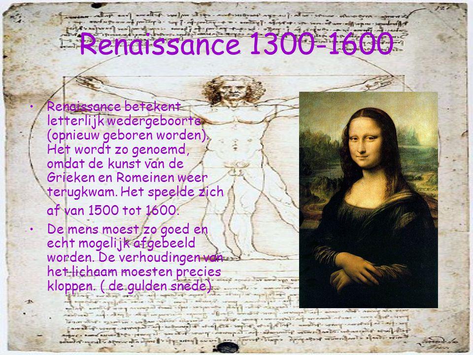 Renaissance 1300-1600 Renaissance betekent letterlijk wedergeboorte (opnieuw geboren worden). Het wordt zo genoemd, omdat de kunst van de Grieken en R
