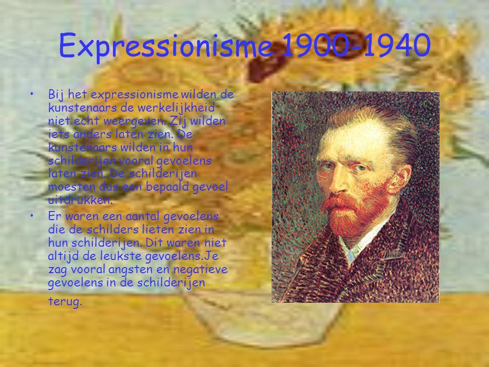Expressionisme 1900-1940 Bij het expressionisme wilden de kunstenaars de werkelijkheid niet echt weergeven. Zij wilden iets anders laten zien. De kuns
