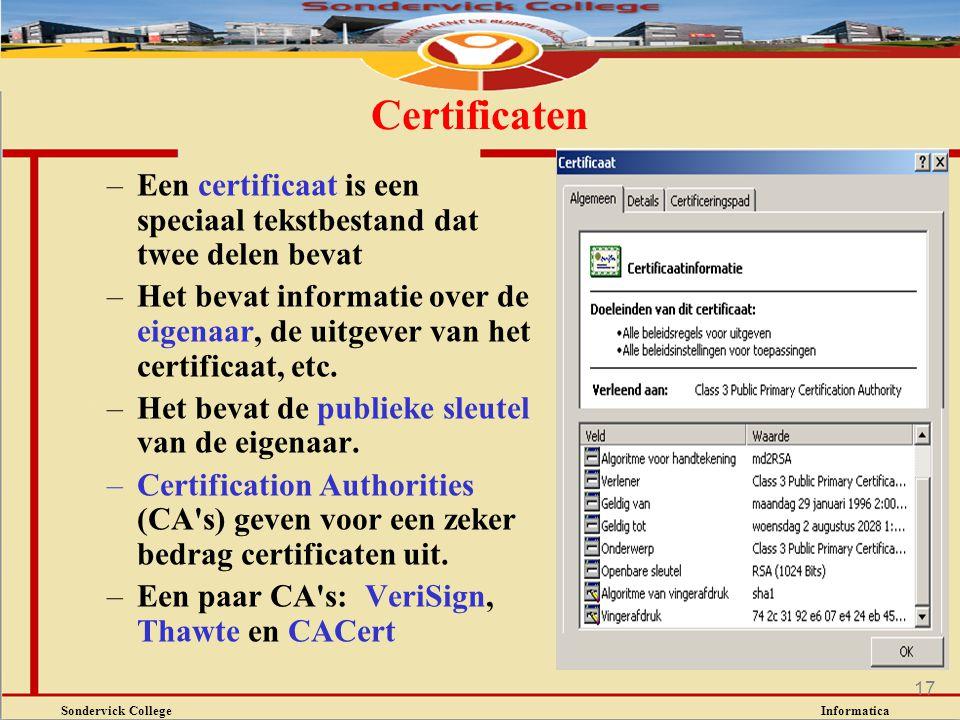 Sondervick College Informatica 17 –Een certificaat is een speciaal tekstbestand dat twee delen bevat –Het bevat informatie over de eigenaar, de uitgev