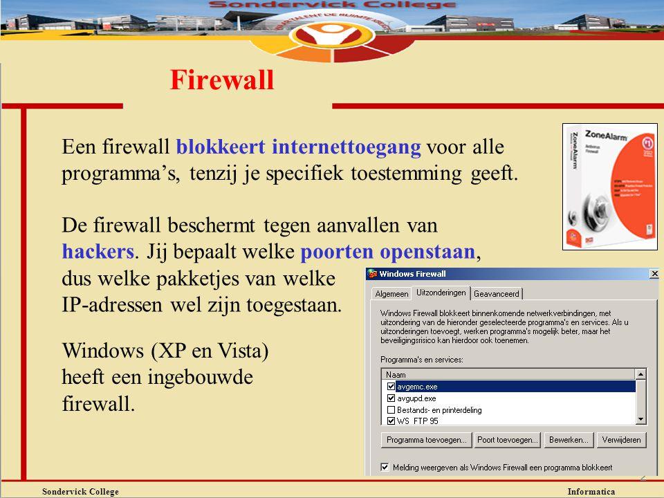 Sondervick College Informatica 2 Firewall De firewall beschermt tegen aanvallen van hackers. Jij bepaalt welke poorten openstaan, dus welke pakketjes