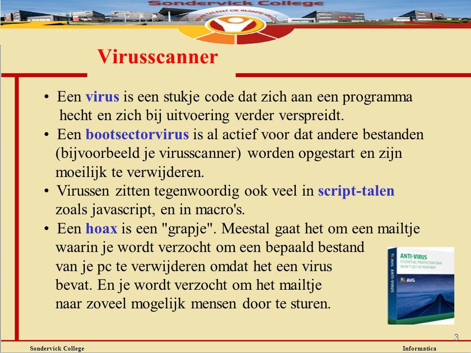 Sondervick College Informatica 3 Virusscanner Een virus is een stukje code dat zich aan een programma hecht en zich bij uitvoering verder verspreidt.