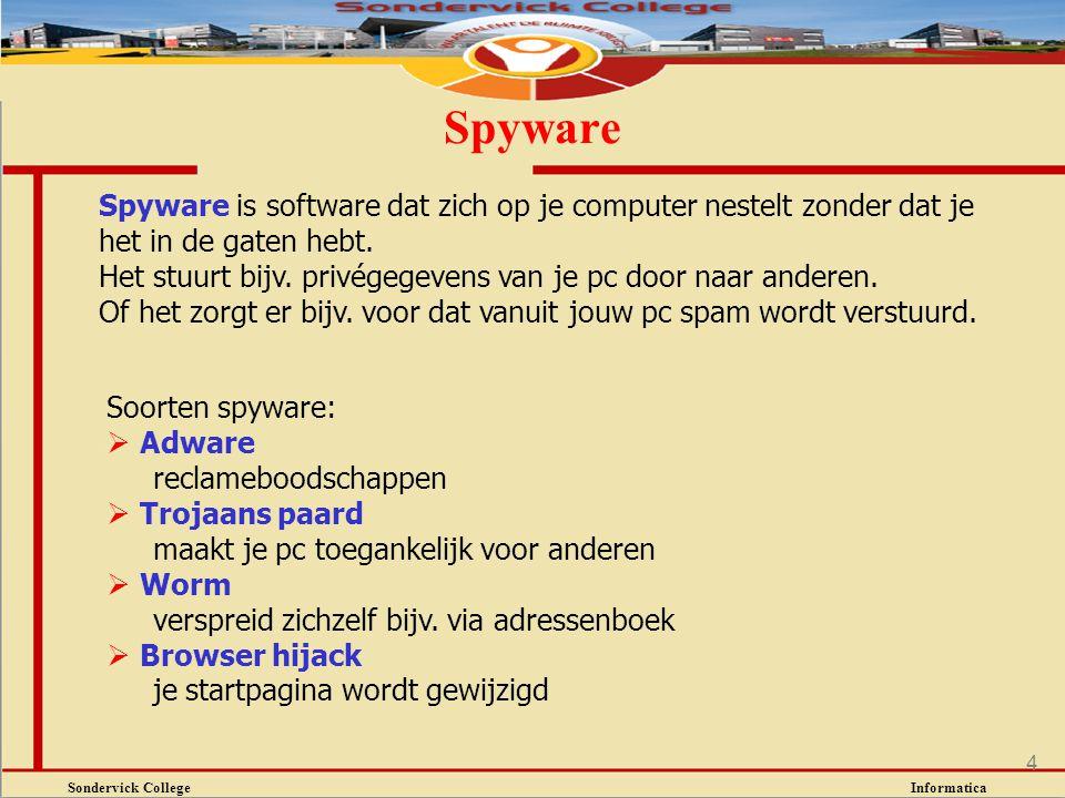 Sondervick College Informatica 4 Spyware Soorten spyware:  Adware reclameboodschappen  Trojaans paard maakt je pc toegankelijk voor anderen  Worm v