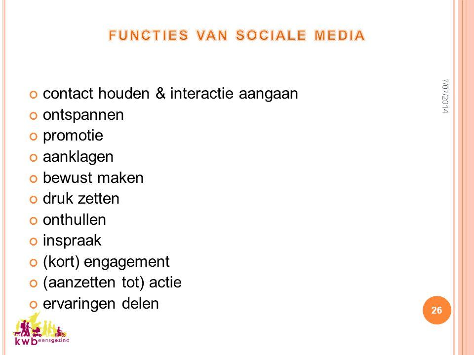 7/07/2014 26 contact houden & interactie aangaan ontspannen promotie aanklagen bewust maken druk zetten onthullen inspraak (kort) engagement (aanzette