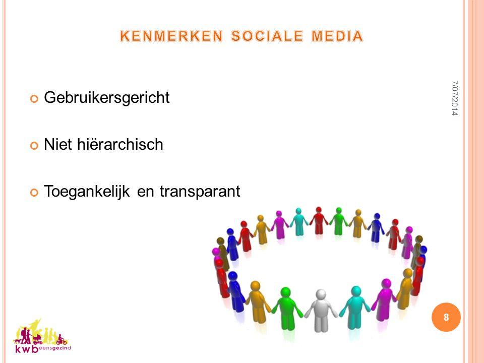 Gebruikersgericht Niet hiërarchisch Toegankelijk en transparant 7/07/2014 8
