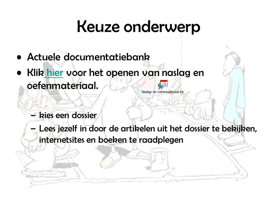Keuze onderwerp Actuele documentatiebank Klik hier voor het openen van naslag en oefenmateriaal.