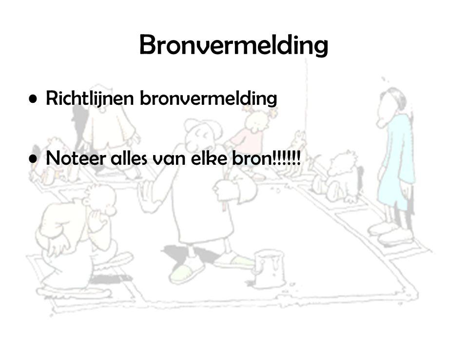 Bronvermelding Richtlijnen bronvermelding Noteer alles van elke bron!!!!!!
