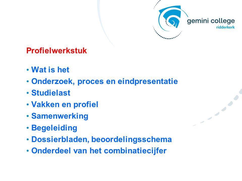 Profielwerkstuk Wat is het Onderzoek, proces en eindpresentatie Studielast Vakken en profiel Samenwerking Begeleiding Dossierbladen, beoordelingsschem
