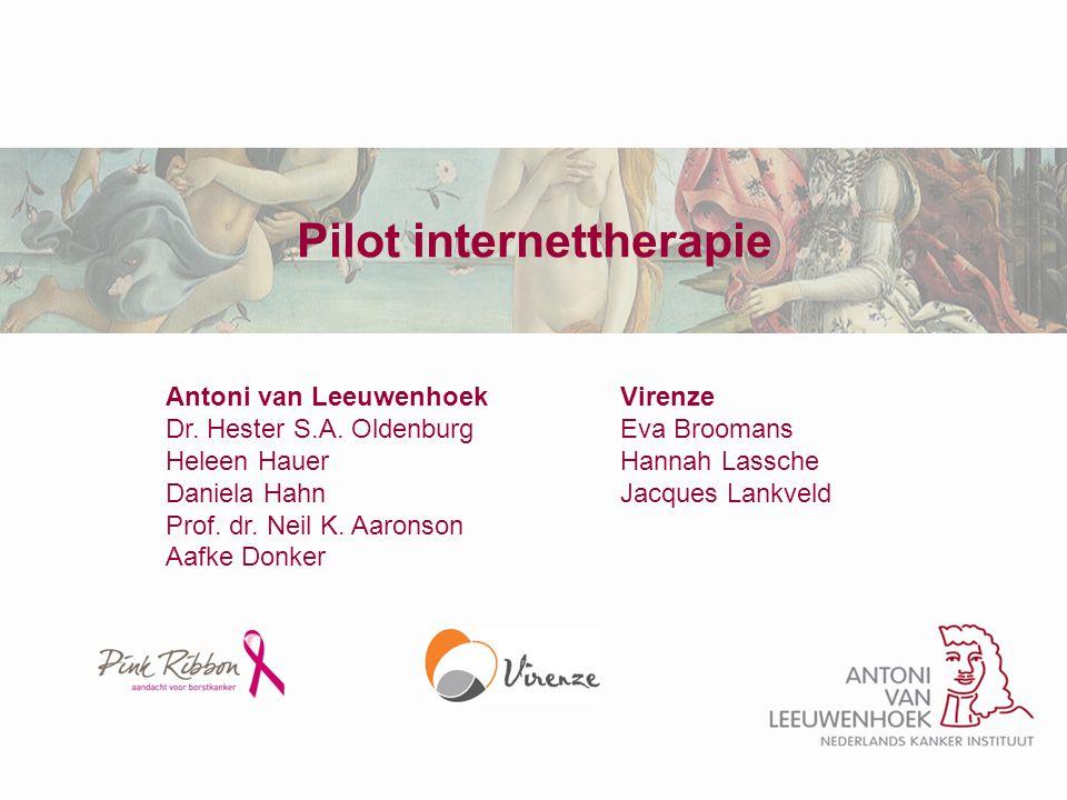 Pilot internettherapie Antoni van Leeuwenhoek Dr. Hester S.A. Oldenburg Heleen Hauer Daniela Hahn Prof. dr. Neil K. Aaronson Aafke Donker Virenze Eva