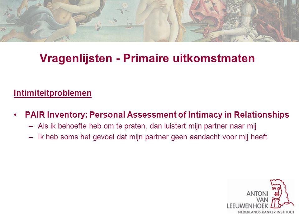 Vragenlijsten - Primaire uitkomstmaten Intimiteitproblemen PAIR Inventory: Personal Assessment of Intimacy in Relationships –Als ik behoefte heb om te