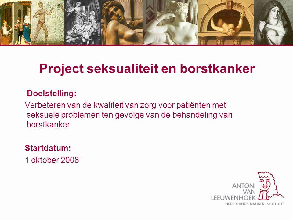 Project seksualiteit en borstkanker Doelstelling: Verbeteren van de kwaliteit van zorg voor patiënten met seksuele problemen ten gevolge van de behand