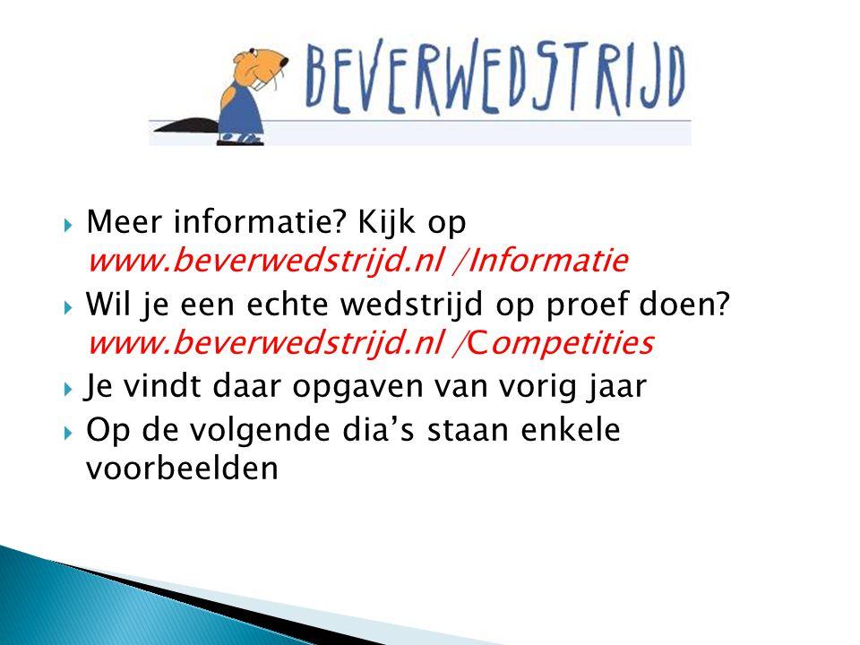  Meer informatie? Kijk op www.beverwedstrijd.nl /Informatie  Wil je een echte wedstrijd op proef doen? www.beverwedstrijd.nl /Competities  Je vindt