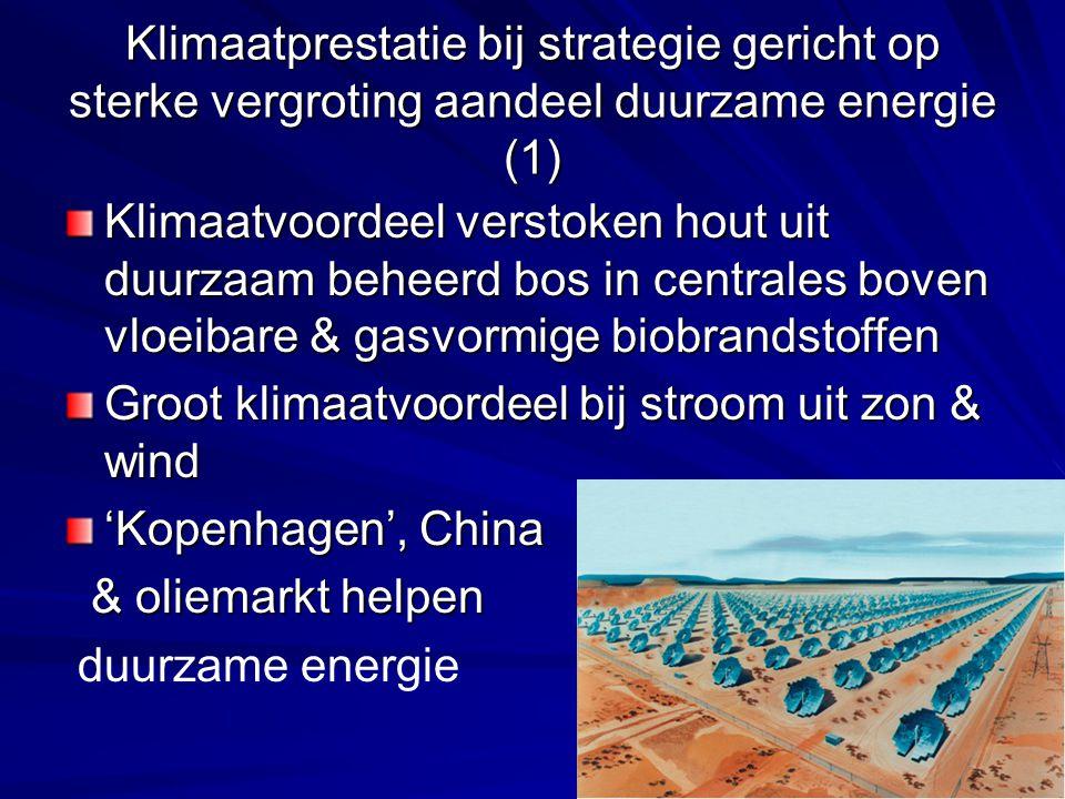 Klimaatprestatie bij strategie gericht op sterke vergroting aandeel duurzame energie (1) Klimaatvoordeel verstoken hout uit duurzaam beheerd bos in centrales boven vloeibare & gasvormige biobrandstoffen Groot klimaatvoordeel bij stroom uit zon & wind 'Kopenhagen', China & oliemarkt helpen & oliemarkt helpen duurzame energie