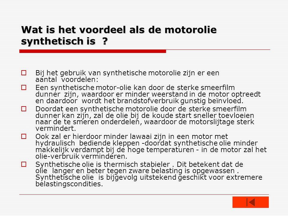 Wat is het voordeel als de motorolie synthetisch is .