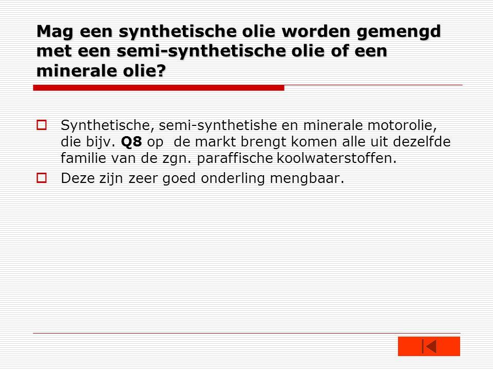 Mag een synthetische olie worden gemengd met een semi-synthetische olie of een minerale olie.