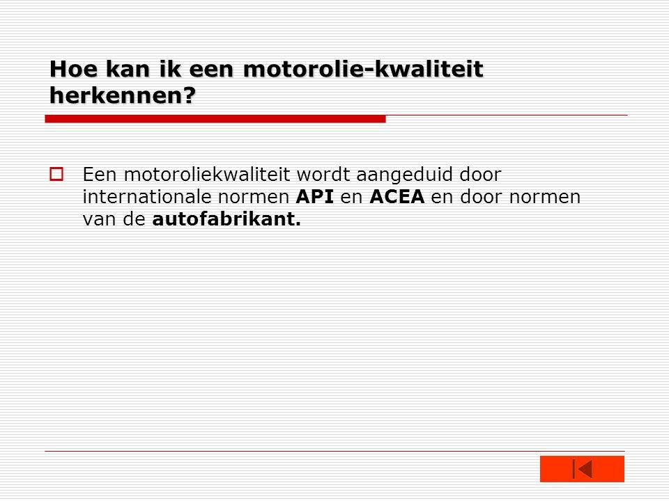 Hoe kan ik een motorolie-kwaliteit herkennen.
