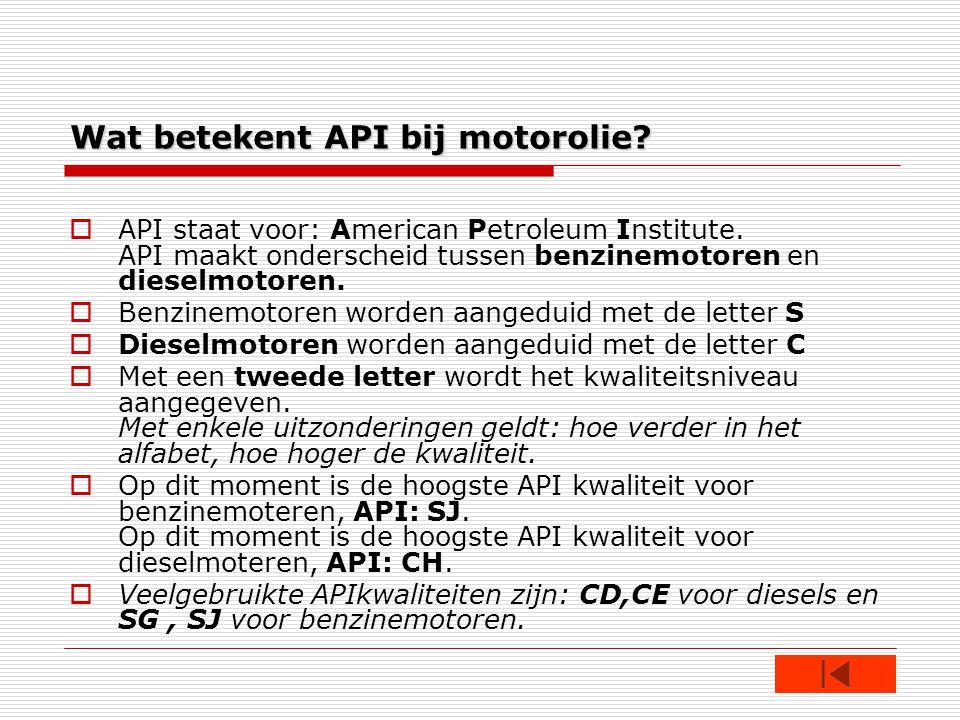 Wat betekent API bij motorolie. API staat voor: American Petroleum Institute.