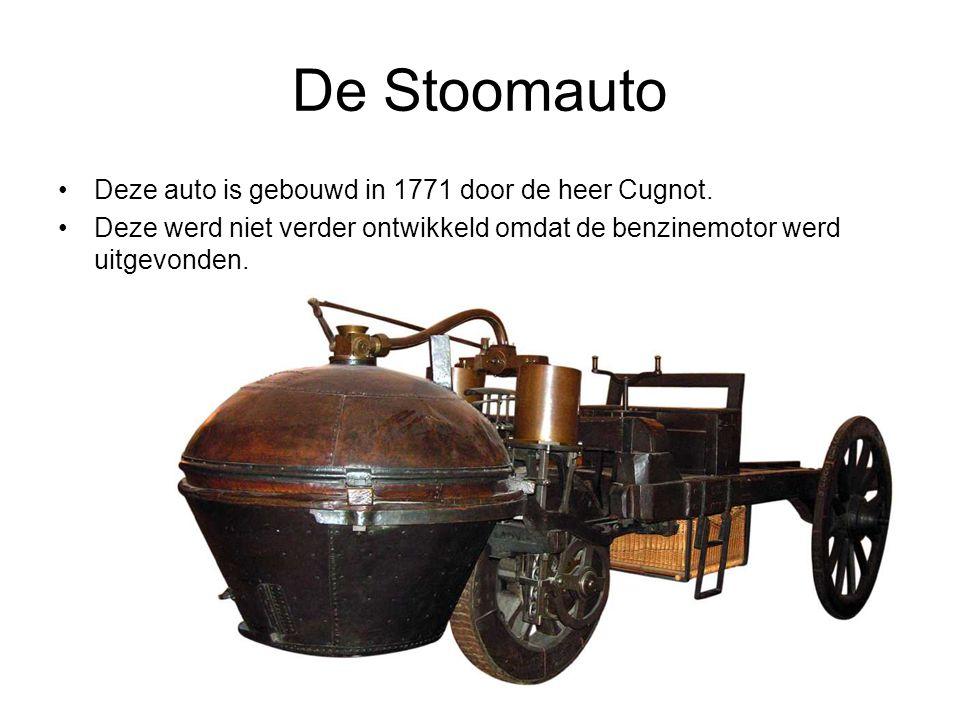 De Stoomauto Deze auto is gebouwd in 1771 door de heer Cugnot.