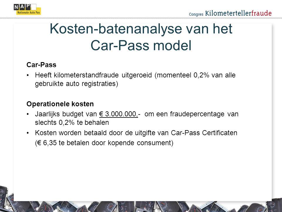 Car-Pass Heeft kilometerstandfraude uitgeroeid (momenteel 0,2% van alle gebruikte auto registraties) Operationele kosten Jaarlijks budget van € 3.000.000,- om een fraudepercentage van slechts 0,2% te behalen Kosten worden betaald door de uitgifte van Car-Pass Certificaten (€ 6,35 te betalen door kopende consument) Kosten-batenanalyse van het Car-Pass model