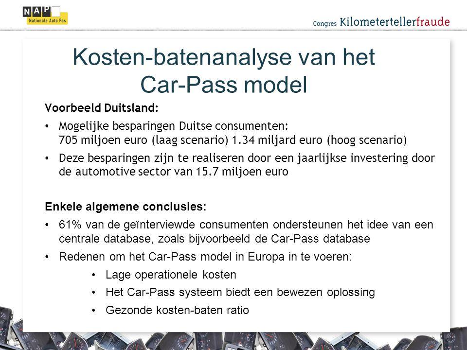 Voorbeeld Duitsland: Mogelijke besparingen Duitse consumenten: 705 miljoen euro (laag scenario)1.34 miljard euro (hoog scenario) Deze besparingen zijn te realiseren door een jaarlijkse investering door de automotive sector van 15.7 miljoen euro Enkele algemene conclusies: 61% van de geïnterviewde consumenten ondersteunen het idee van een centrale database, zoals bijvoorbeeld de Car-Pass database Redenen om het Car-Pass model in Europa in te voeren: Lage operationele kosten Het Car-Pass systeem biedt een bewezen oplossing Gezonde kosten-baten ratio