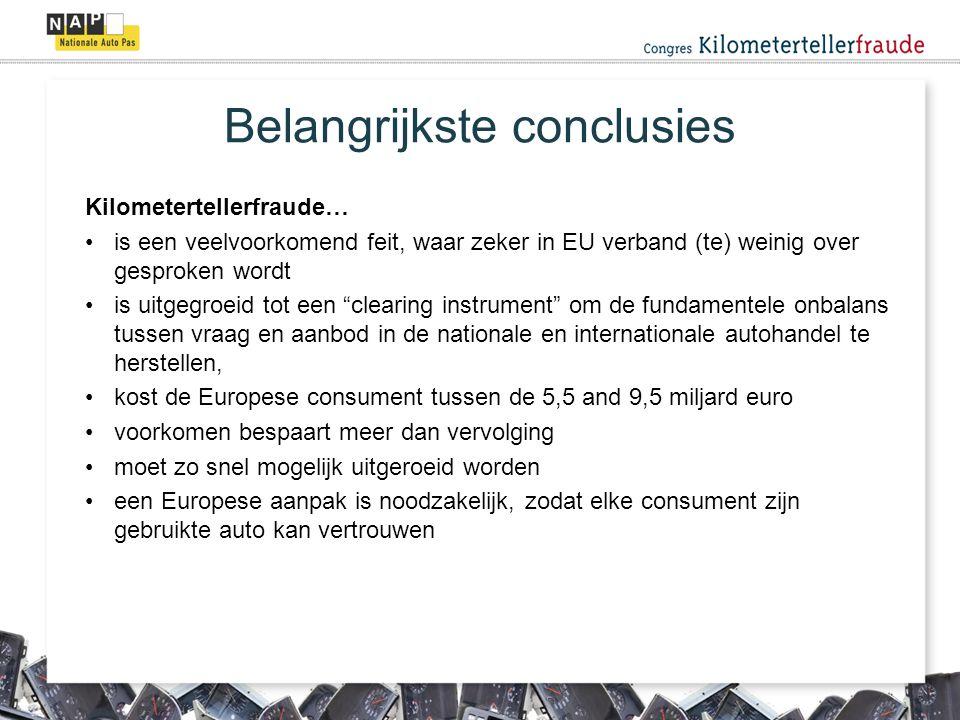 Kilometertellerfraude… is een veelvoorkomend feit, waar zeker in EU verband (te) weinig over gesproken wordt is uitgegroeid tot een clearing instrument om de fundamentele onbalans tussen vraag en aanbod in de nationale en internationale autohandel te herstellen, kost de Europese consument tussen de 5,5 and 9,5 miljard euro voorkomen bespaart meer dan vervolging moet zo snel mogelijk uitgeroeid worden een Europese aanpak is noodzakelijk, zodat elke consument zijn gebruikte auto kan vertrouwen Belangrijkste conclusies