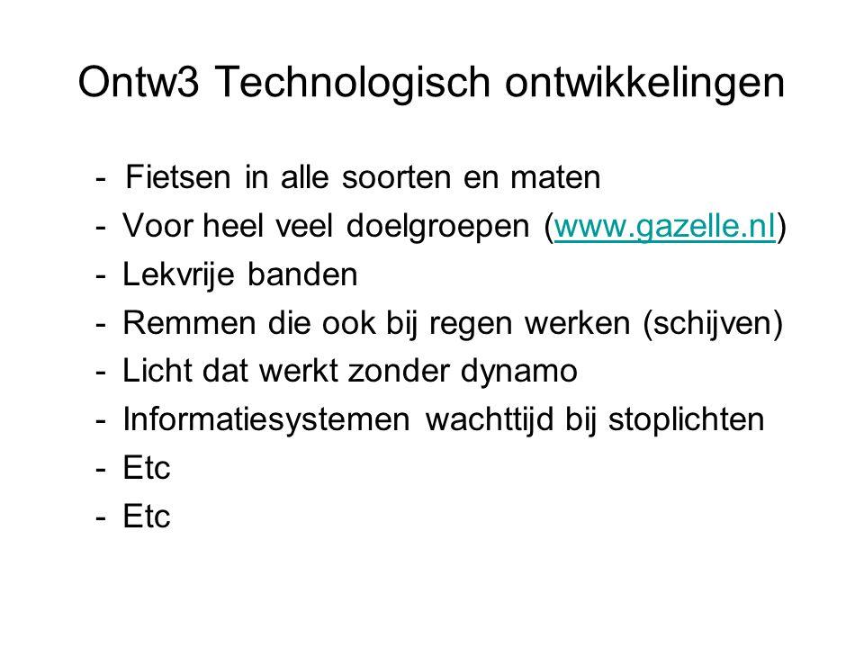 Ontw3 Technologisch ontwikkelingen - Fietsen in alle soorten en maten -Voor heel veel doelgroepen (www.gazelle.nl)www.gazelle.nl -Lekvrije banden -Remmen die ook bij regen werken (schijven) -Licht dat werkt zonder dynamo -Informatiesystemen wachttijd bij stoplichten -Etc