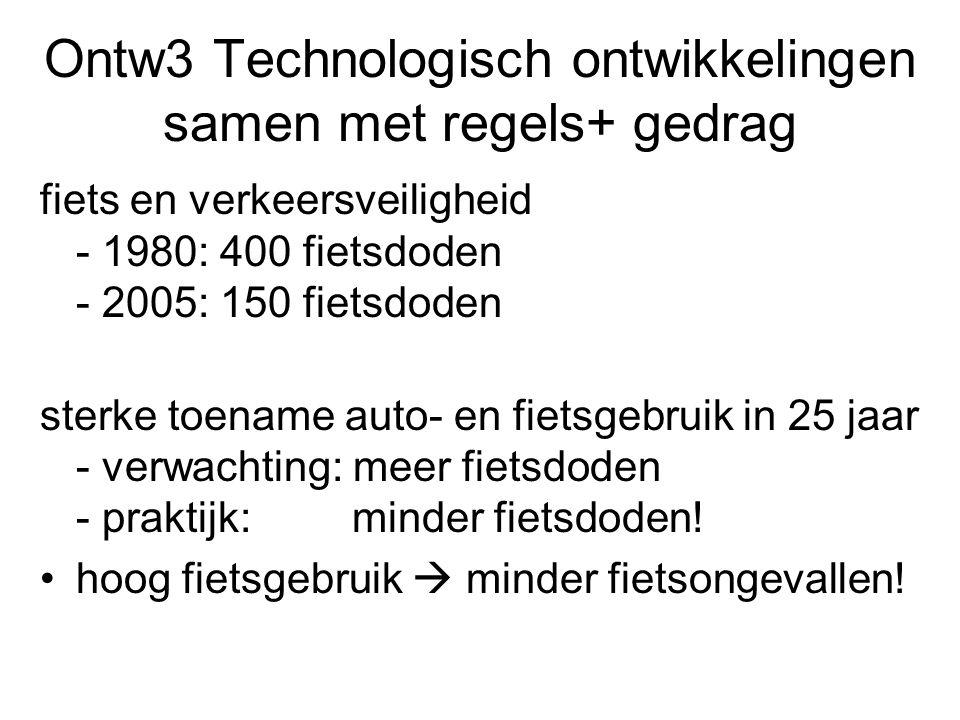 Ontw3 Technologisch ontwikkelingen samen met regels+ gedrag fiets en verkeersveiligheid - 1980: 400 fietsdoden - 2005: 150 fietsdoden sterke toename auto- en fietsgebruik in 25 jaar - verwachting: meer fietsdoden - praktijk: minder fietsdoden.