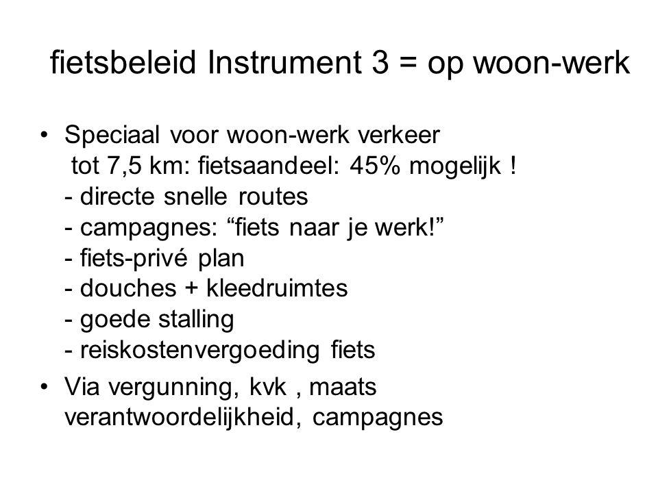 fietsbeleid Instrument 3 = op woon-werk Speciaal voor woon-werk verkeer tot 7,5 km: fietsaandeel: 45% mogelijk .