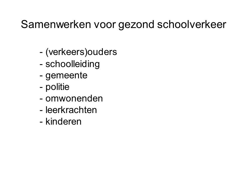 Samenwerken voor gezond schoolverkeer - (verkeers)ouders - schoolleiding - gemeente - politie - omwonenden - leerkrachten - kinderen