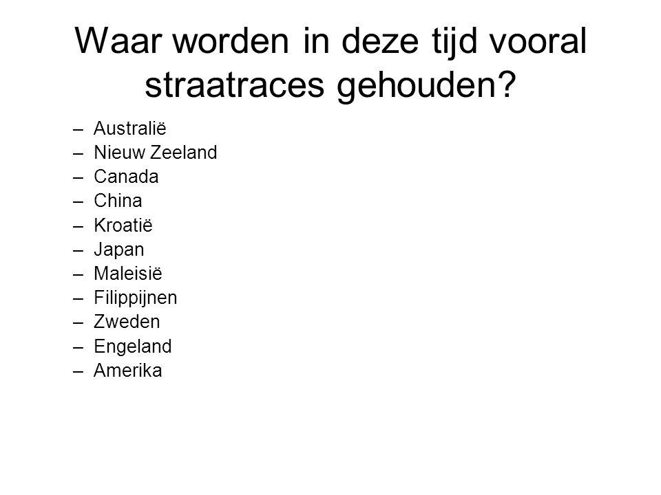Waar worden in deze tijd vooral straatraces gehouden? –Australië –Nieuw Zeeland –Canada –China –Kroatië –Japan –Maleisië –Filippijnen –Zweden –Engelan