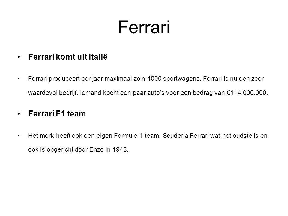 Ferrari Ferrari komt uit Italië Ferrari produceert per jaar maximaal zo'n 4000 sportwagens. Ferrari is nu een zeer waardevol bedrijf. Iemand kocht een
