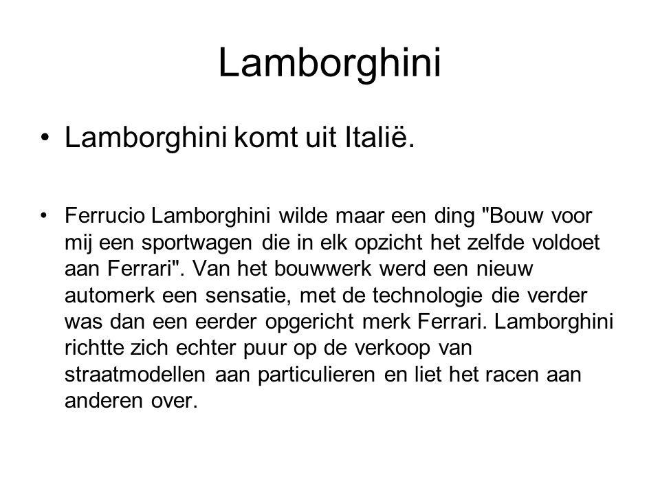Lamborghini Lamborghini komt uit Italië. Ferrucio Lamborghini wilde maar een ding