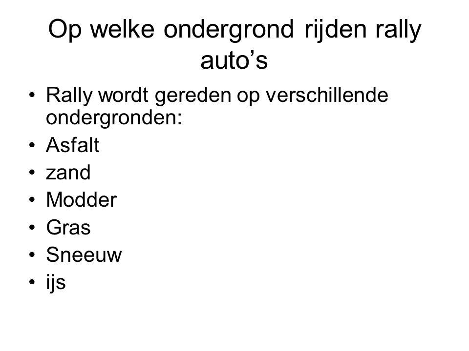 Op welke ondergrond rijden rally auto's Rally wordt gereden op verschillende ondergronden: Asfalt zand Modder Gras Sneeuw ijs