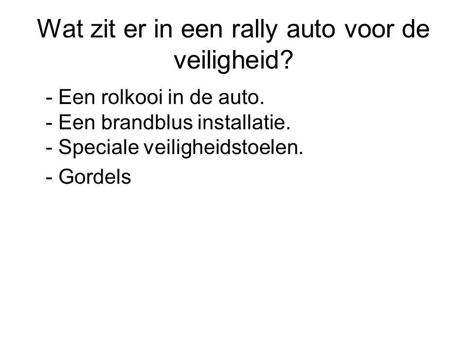 Wat zit er in een rally auto voor de veiligheid? - Een rolkooi in de auto. - Een brandblus installatie. - Speciale veiligheidstoelen. - Gordels