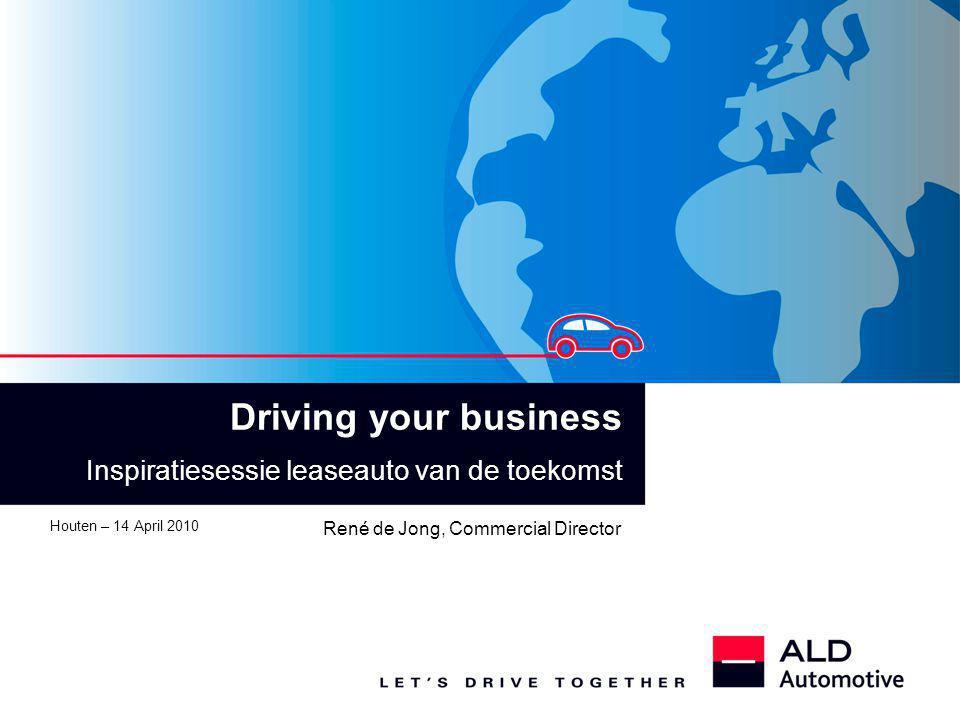 Driving your business Inspiratiesessie leaseauto van de toekomst Houten – 14 April 2010 René de Jong, Commercial Director