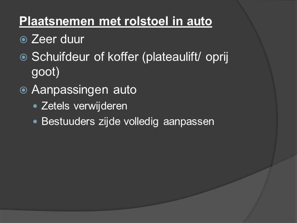 Plaatsnemen met rolstoel in auto  Zeer duur  Schuifdeur of koffer (plateaulift/ oprij goot)  Aanpassingen auto Zetels verwijderen Bestuuders zijde volledig aanpassen