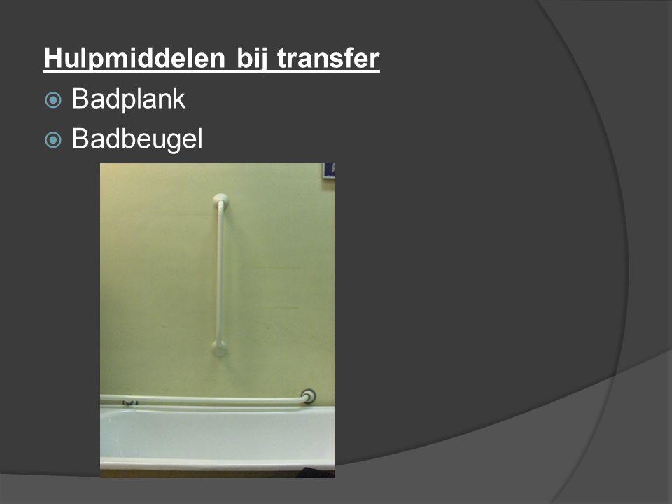 Hulpmiddelen bij transfer  Badplank  Badbeugel
