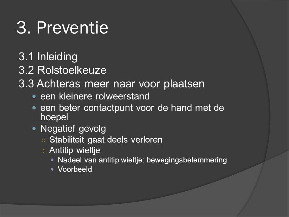 3. Preventie 3.1 Inleiding 3.2 Rolstoelkeuze 3.3 Achteras meer naar voor plaatsen een kleinere rolweerstand een beter contactpunt voor de hand met de