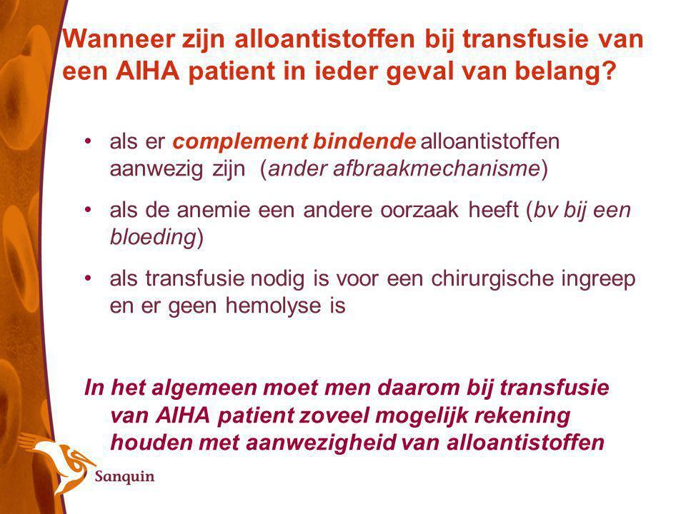 Wanneer zijn alloantistoffen bij transfusie van een AIHA patient in ieder geval van belang? als er complement bindende alloantistoffen aanwezig zijn (